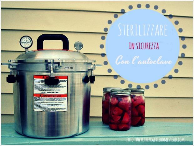 Come sterilizzare le conserve in sicurezza novit l - Autoclave per casa ...