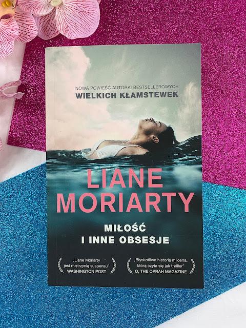 """"""" Miłość i inne obsesje"""" Liane Moriarty"""