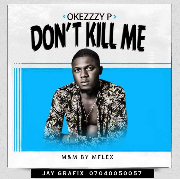 Music: Okezzy P - Don't Kill Me