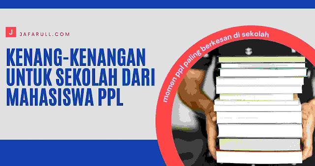 Kenang-kenangan untuk sekolah dari mahasiswa ppl