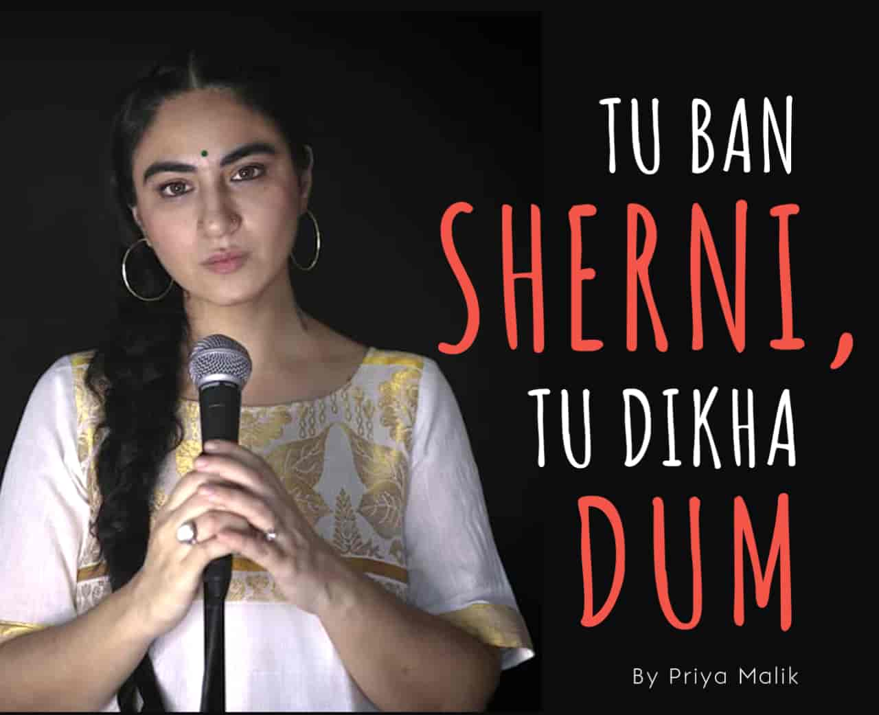 "After a long time Priya Malik back with a Hindi poem named ""Tu Ban Sherni Tu Dikha Dum"". Which is a Hindi poem inspired by a web series show called 'Aarya', written by Priya Malik. Aarya has Susmita Sen in the lead role. In this show she is the mother of three children and the wife of a businessman played by Chandrachur Singh, who is shot dead in broad daylight. She does everything to protect her three children while fighting tough situations.  This poem by Priya Malik inspires women to become frank and strong."