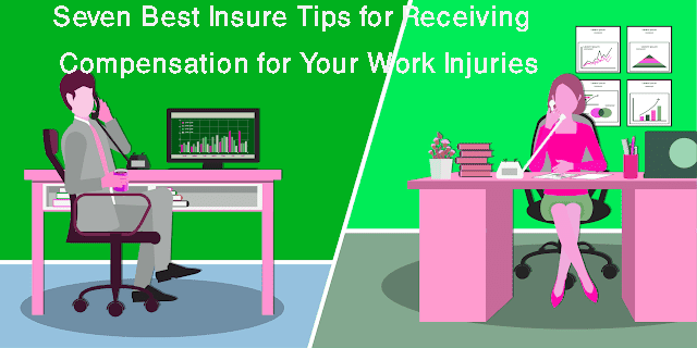 Seven Best Insure Tips for Receiving Compensation for Your Work Injuries