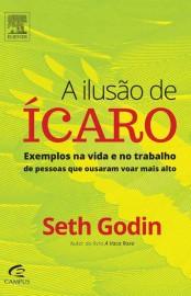 A ilusão de Ícaro – Seth Godin Download Grátis
