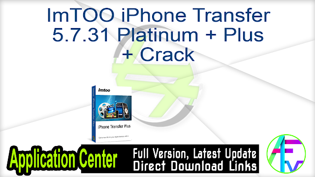 ImTOO iPhone Transfer 5.7.31 Platinum + Plus + Crack