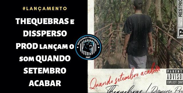 Lançamento | THEQUEBRAS feat. DISSPERSO PROD - QUANDO SETEMBRO ACABAR