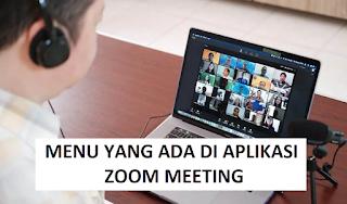 Menu-Menu yang Ada di Zoom Meeting dan Kegunaannya