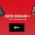 Geek Ekranı Plus Vakti Geldi!