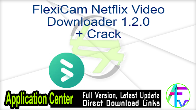 FlexiCam Netflix Video Downloader 1.2.0 + Crack