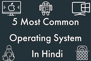 Five Most Common Operating System in Hindi