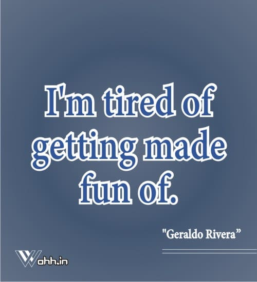 Quotes-On-Tired-Geraldo-Rivera