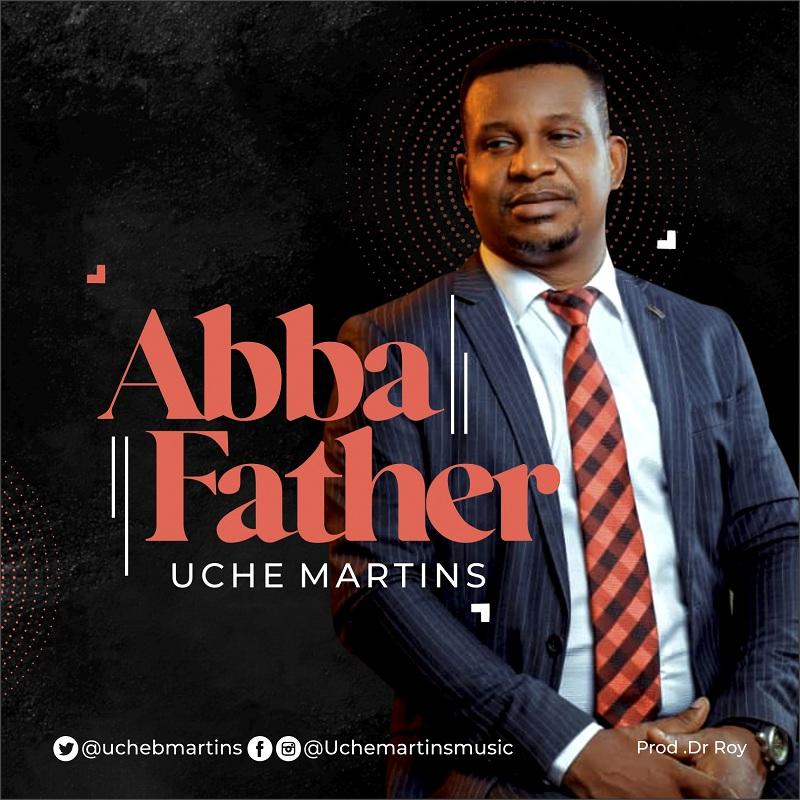 Uche Martins - Abba Father Lyrics & Mp3 Download