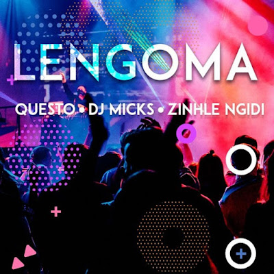 Dj Questo, Dj Micks e Zinhle Ngidi - Lengoma ( Afro House ) 2019 DOWNLOAD
