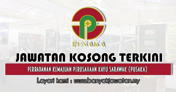 Jawatan Kosong 2020 di Perbadanan Kemajuan Perusahaan Kayu Sarawak (PUSAKA)