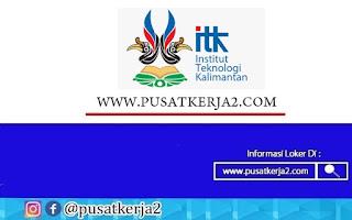 Rekrutmen Kerja Non CPNS Institut Teknologi Kalimantan September 2020