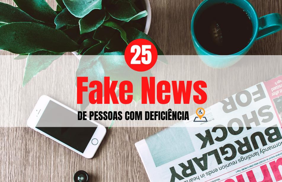 25 Fake News de Pessoas com Deficiência. Nós vamos te Contar!!!