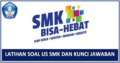 Latihan Soal US SMK 2018 Semua MAPEL dan Kunci Jawaban