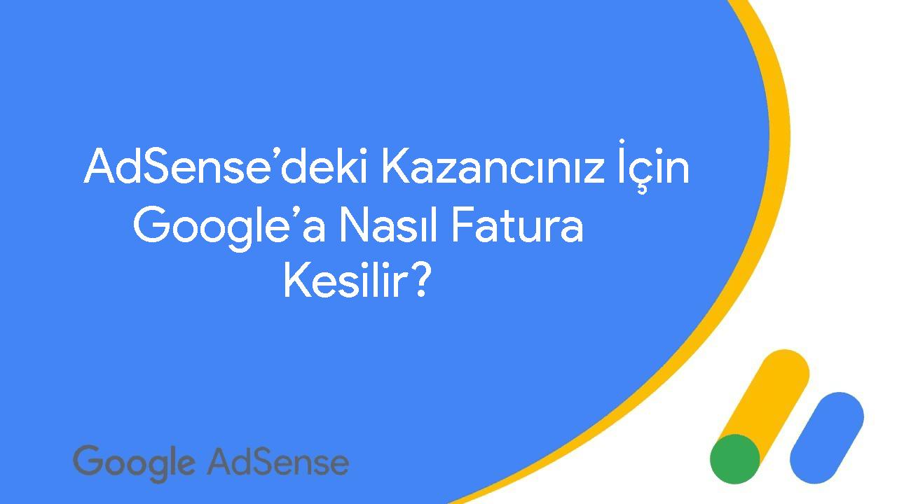 AdSense Kazançlarınız İçin Google'a Nasıl Fatura Kesebilirim?