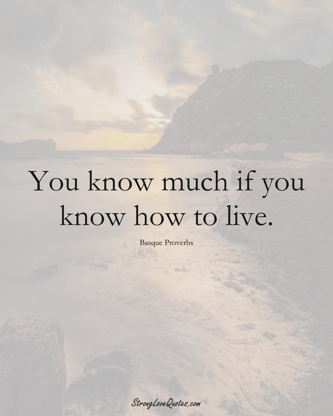 You know much if you know how to live. (Basque Sayings);  #EuropeanSayings
