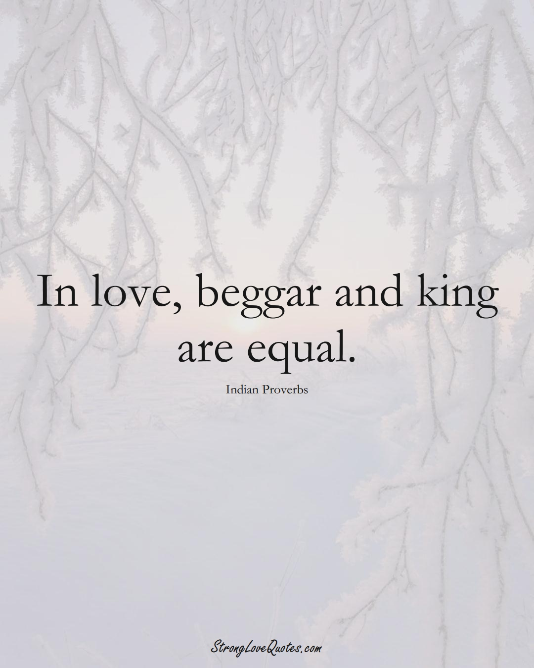 In love, beggar and king are equal. (Indian Sayings);  #AsianSayings