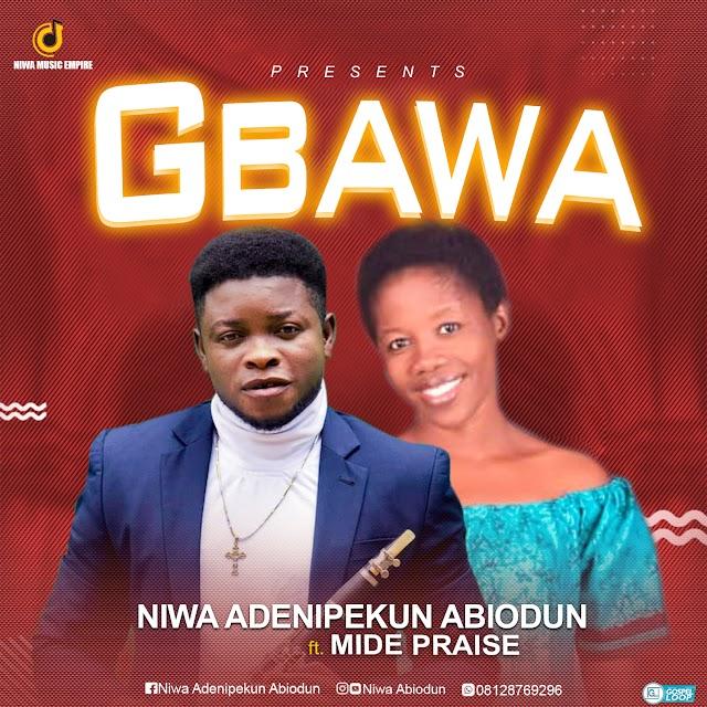 Music: Gbawa - Niwa Abiodun ft. Mide Praise