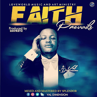 MUSIC: Val Dimension - Faith Prevails    @vadimension