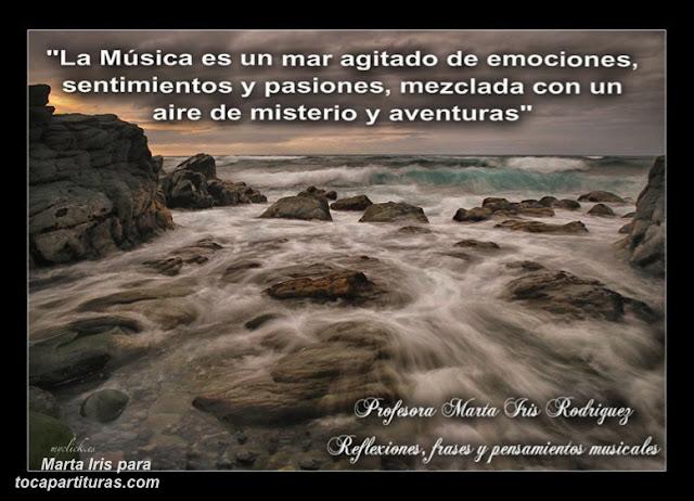 """9. Mar agitado Reflexiones, frases y pensamientos musicales por la  Profesora Marta Iris Rodríguez Nº 1-10 """"La Música es un mar agitado de emociones, sentimientos y pasiones, mezclada con un aire de misterio y aventuras."""""""