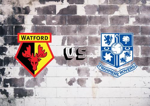 Watford vs Tranmere Rovers  Resumen