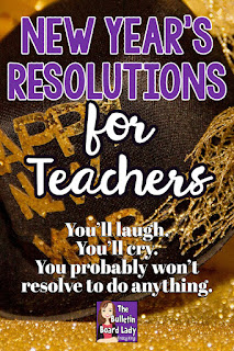 New Year's resolutions for teachers.  You'll laugh.  You'll cry.  You probably won't resolve to do anything with this list of sassy ideas for educators.