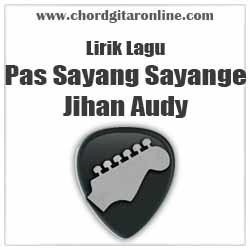 Lirik Lagu Pas Sayang Sayange Jihan Audy