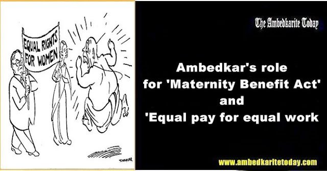 Ambedkar's role for 'Maternity Benefit Act' and 'Equal pay for equal work