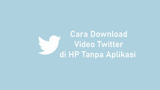 Cara Download Video Twitter di HP Tanpa Aplikasi