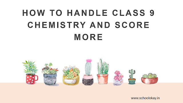 How to handle class 9th chemistry