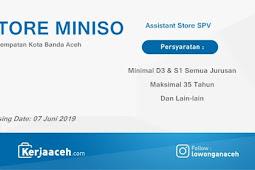 Lowongan Kerja Aceh Terbaru 2019 D3 dan S1 Gaji di atas 4 Juta Assistant SPV di Store MINISO Kota Banda Aceh