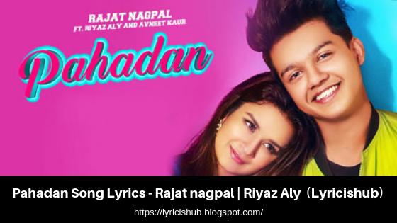 Pahadan Song Lyrics - Rajat nagpal   Riyaz Aly   Avneet Kaur   (Lyricishub)