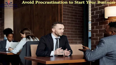 Avoid procrastination to start your business, What is procrastination? Why do people procrastinate? Working on yourself