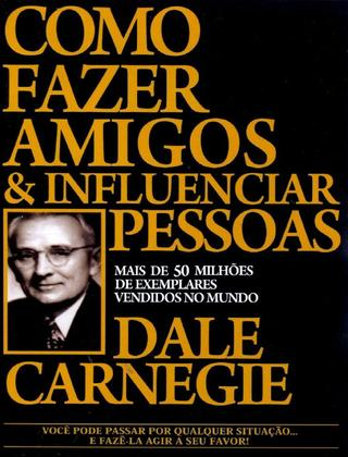 Como Fazer Amigos e Influenciar Pessoas de Dale Carnegie