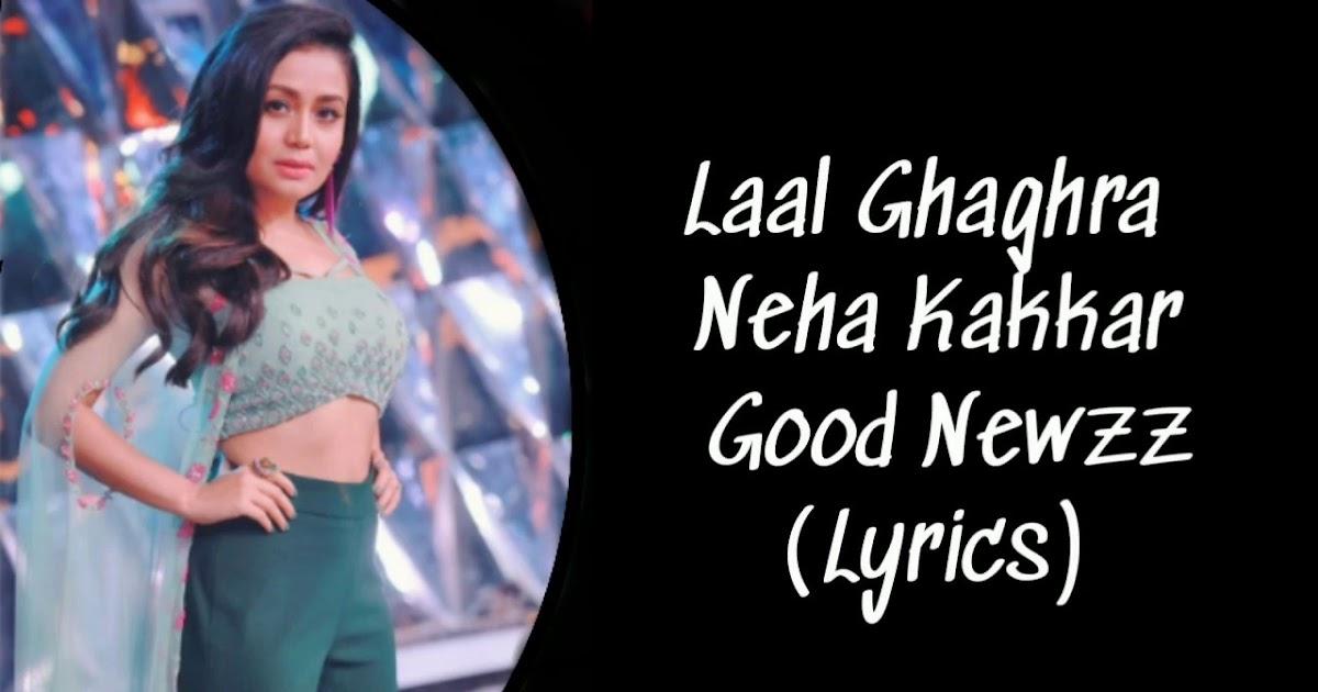 Neha Kakkar - laal ghaghra song lyrics - GOOD NEWWZ