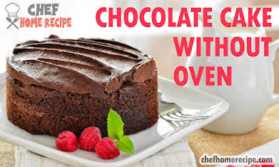 Chocolate Cake Recipe Without Oven - chefhomerecipe.com