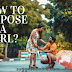 HOW TO PROPOSE A GIRL?,  HOW TO PROPOSE  GIRL?, WHAT ARE 8 WAYS TO PROPOSE A GIRL?,  8 BEST WAYS TO MAKE A GIRL ACCEPT YOUR PROPOSAL - PROPOSE DAY