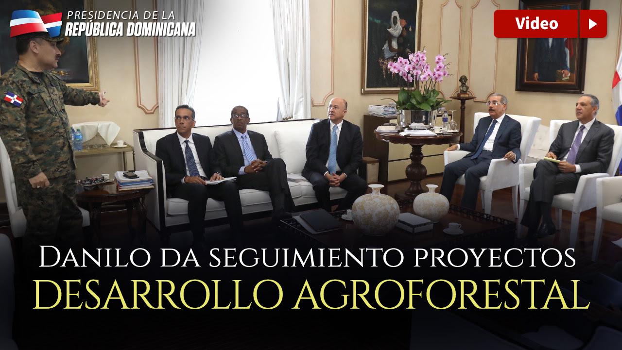 VIDEO: Cuatrienio del Agua: Danilo Medina da seguimiento a proyectos de desarrollo agroforestal