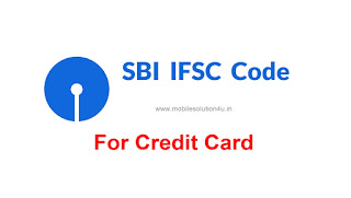IFSC Code For SBI Credit Card | IFSC Code of State Bank of India Credit Card | SBI IFSC Code For Credit Card