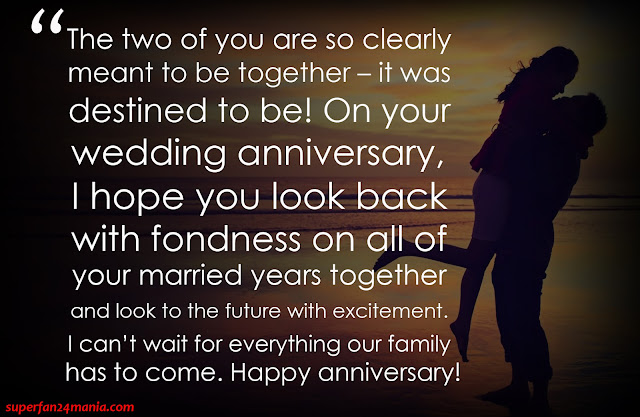 """""""The two of you are so clearly meant to be together – it was destined to be! On your wedding anniversary, I hope you look back with fondness on all of your married years together and look to the future with excitement. I can't wait for everything our family has to come. Happy anniversary!"""""""
