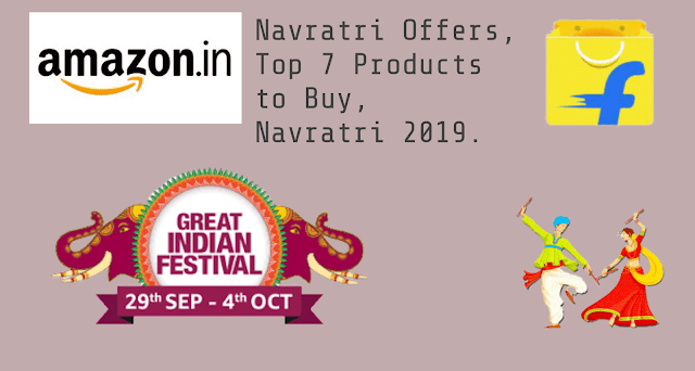 Navratri Offers 2019, Top 7 Products to buy in Navratri 2019, Navratri offers on Amazon.in and Flipkart.com.
