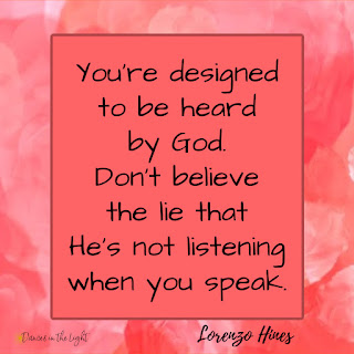 You were designed by be heard by God. Don't believe the lie that He's not listening when you speak.