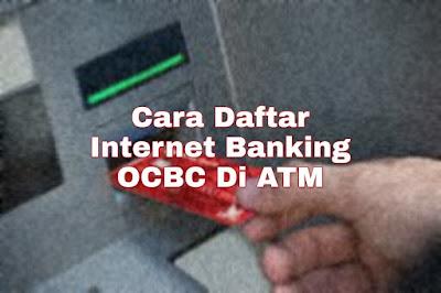 Daftar internet banking OCBC di ATM