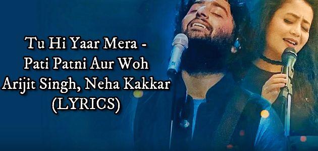 Tu Hi Yaar Mera Song Lyrics | Pati Patni Aur Woh