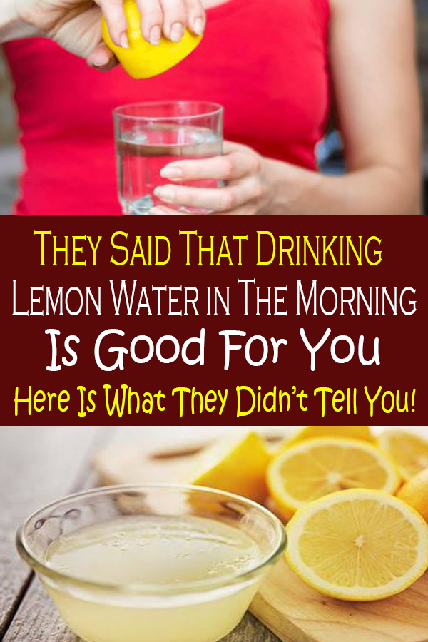 THEY SAID THAT DRINKING LEMON WATER IN THE MORNING IS GOOD FOR YOU. HERE IS WHAT THEY DIDN'T TELL YOU!