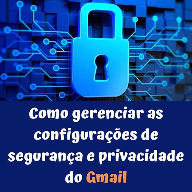 Como gerenciar as configurações de segurança e privacidade do Gmail