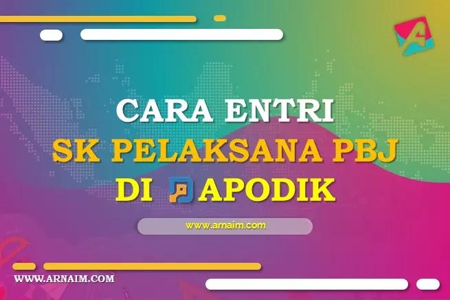 Arnaim.com | CARA MEMASUKKAN SK PELAKSANA PBJ DI DAPODIK