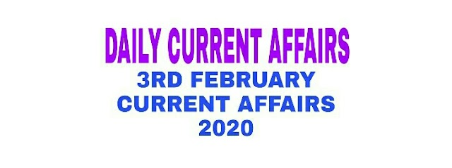 Current Affairs 3 February 2020: Daily Current Affairs, Latest Gk